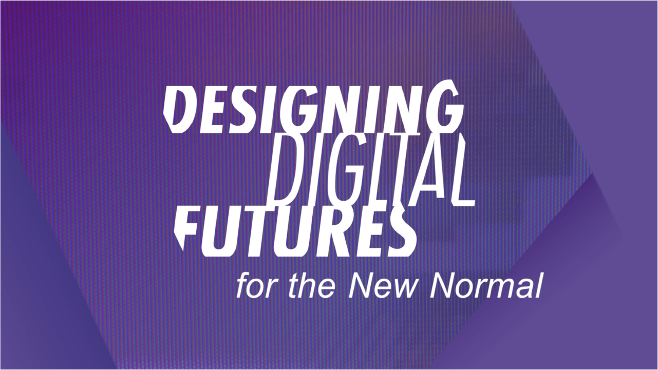 2020 – Designing Digital Futures for the New Normal