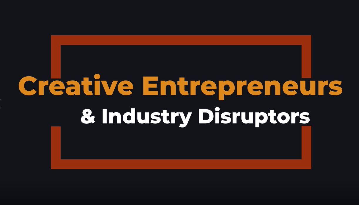 Creative Entrepreneurs & Industry Disruptors